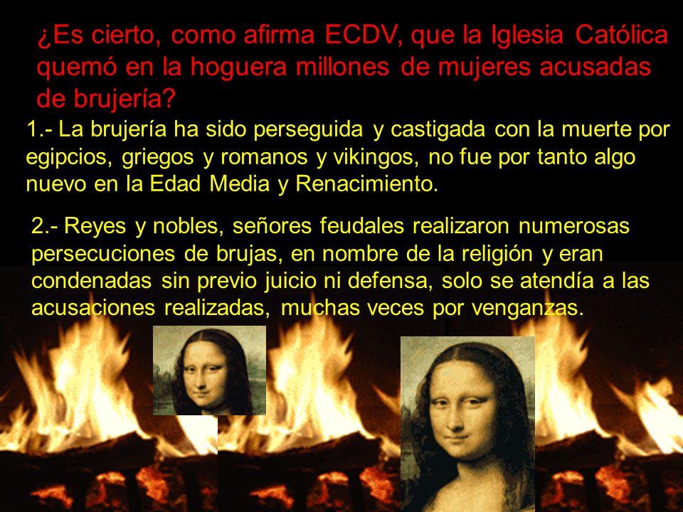 ¿Es cierto, como afirma ECDV, que la Iglesia Católica quemó en la hoguera millones de mujeres acusadas de brujería? 1.- La brujería ha sido perseguida