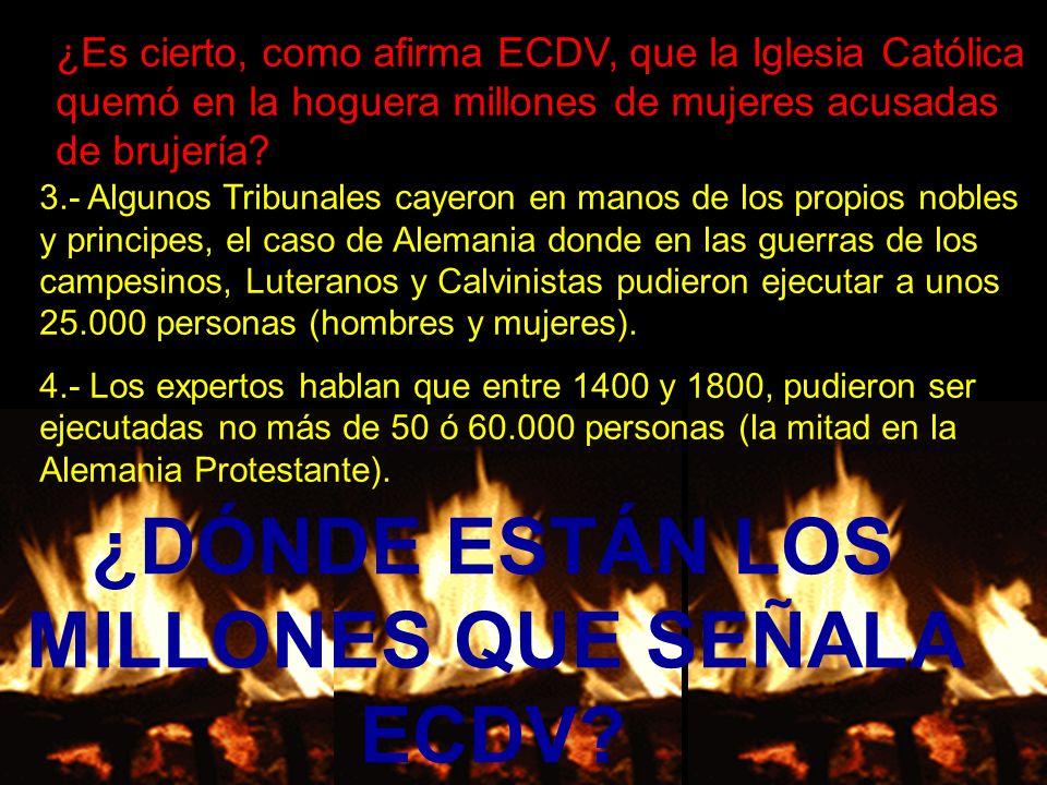 ¿Es cierto, como afirma ECDV, que la Iglesia Católica quemó en la hoguera millones de mujeres acusadas de brujería? 3.- Algunos Tribunales cayeron en