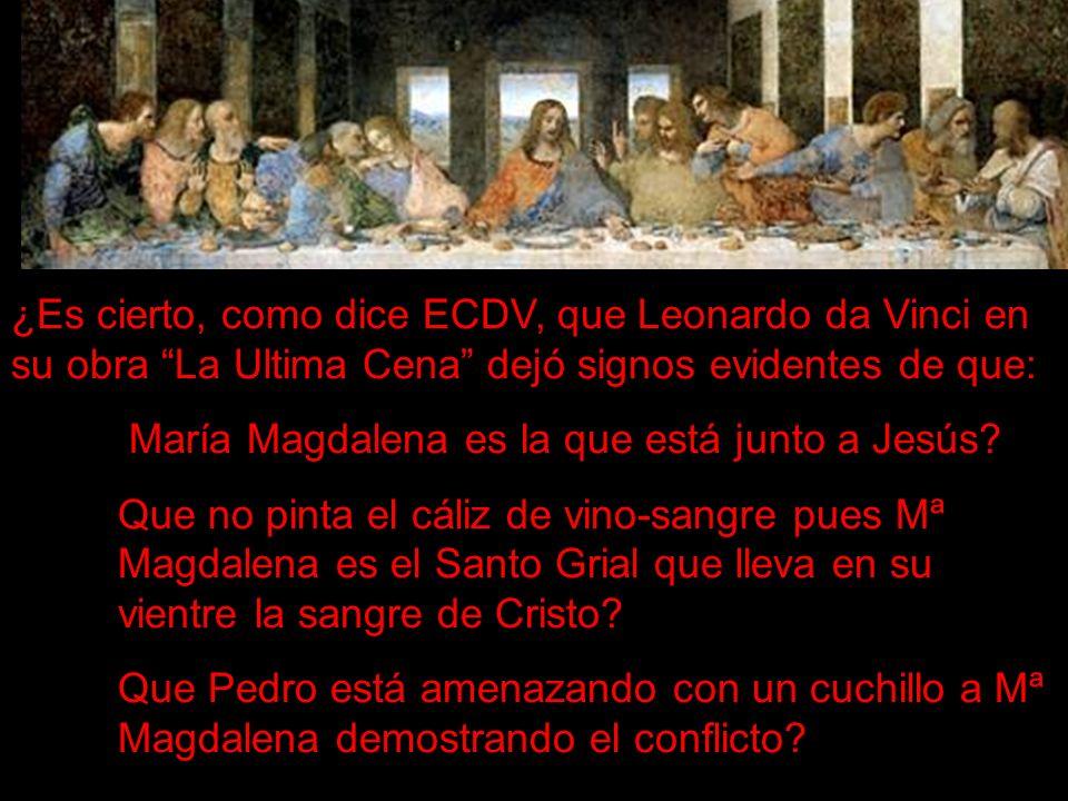 ¿Es cierto, como dice ECDV, que Leonardo da Vinci en su obra La Ultima Cena dejó signos evidentes de que: María Magdalena es la que está junto a Jesús
