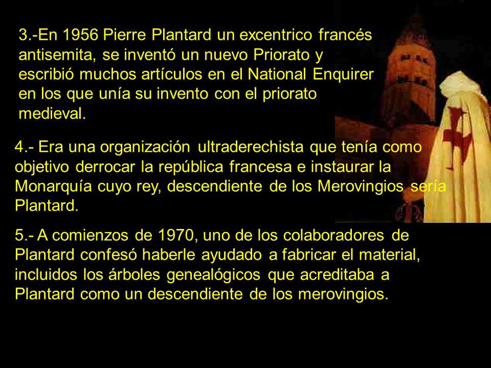 3.-En 1956 Pierre Plantard un excentrico francés antisemita, se inventó un nuevo Priorato y escribió muchos artículos en el National Enquirer en los q