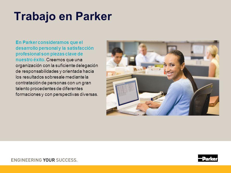 Trabajo en Parker En Parker consideramos que el desarrollo personal y la satisfacción profesional son piezas clave de nuestro éxito. Creemos que una o