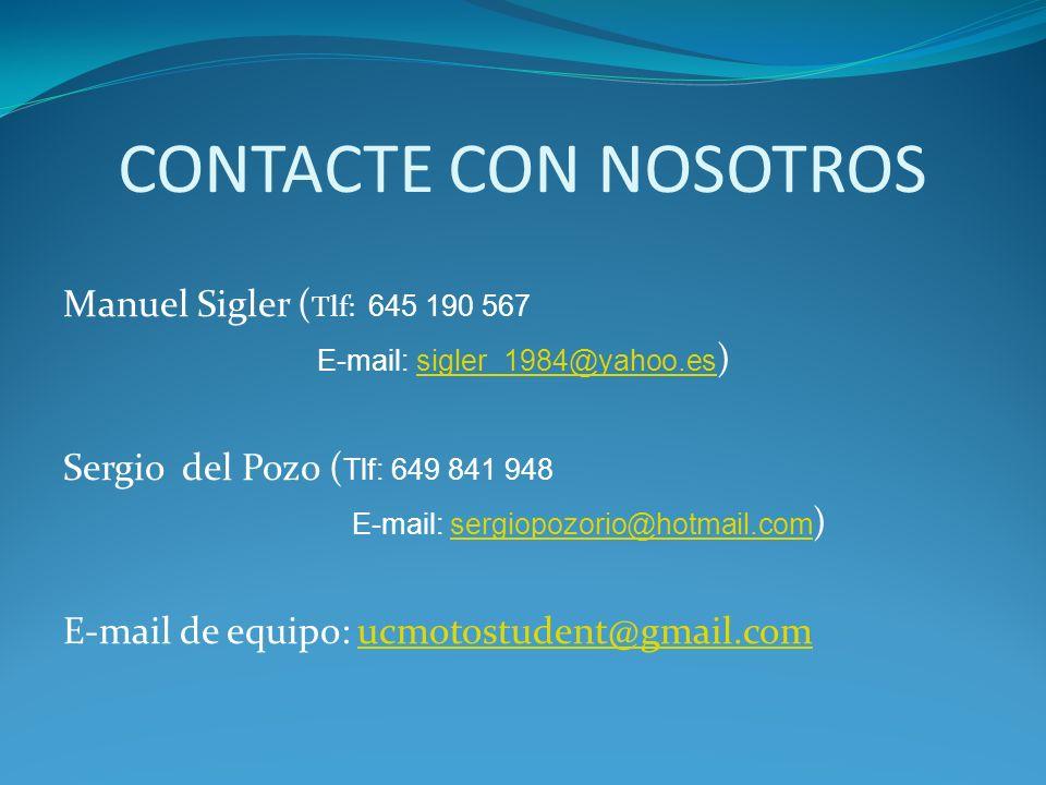 CONTACTE CON NOSOTROS Manuel Sigler ( Tlf: 645 190 567 E-mail: sigler_1984@yahoo.es )sigler_1984@yahoo.es Sergio del Pozo ( Tlf: 649 841 948 E-mail: s