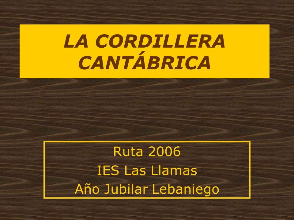 LA CORDILLERA CANTÁBRICA Ruta 2006 IES Las Llamas Año Jubilar Lebaniego
