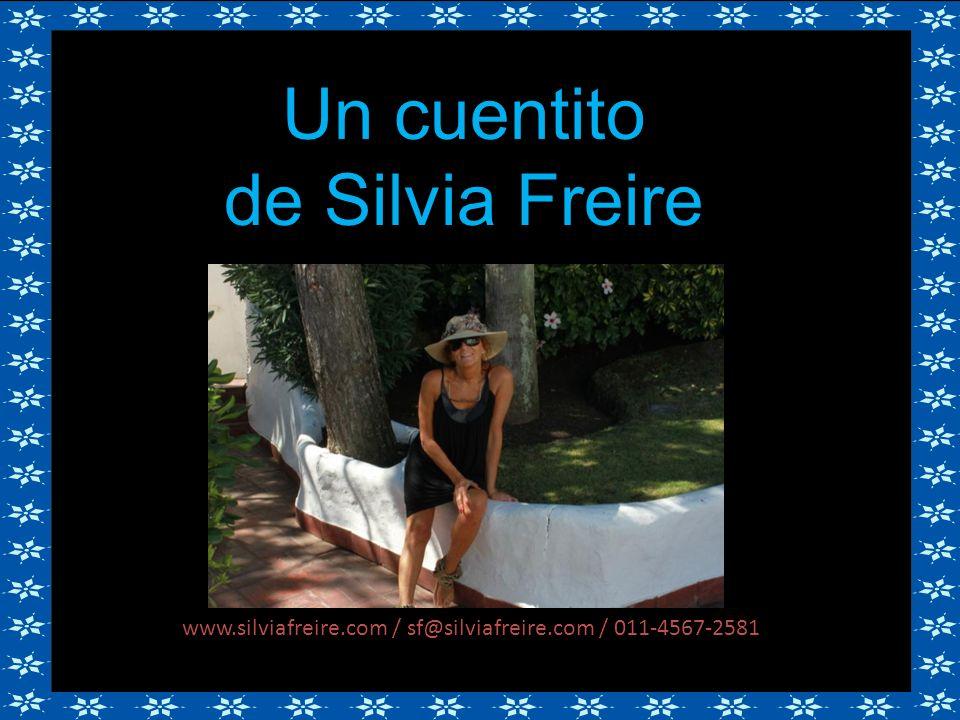 Un cuentito de Silvia Freire www.silviafreire.com / sf@silviafreire.com / 011-4567-2581