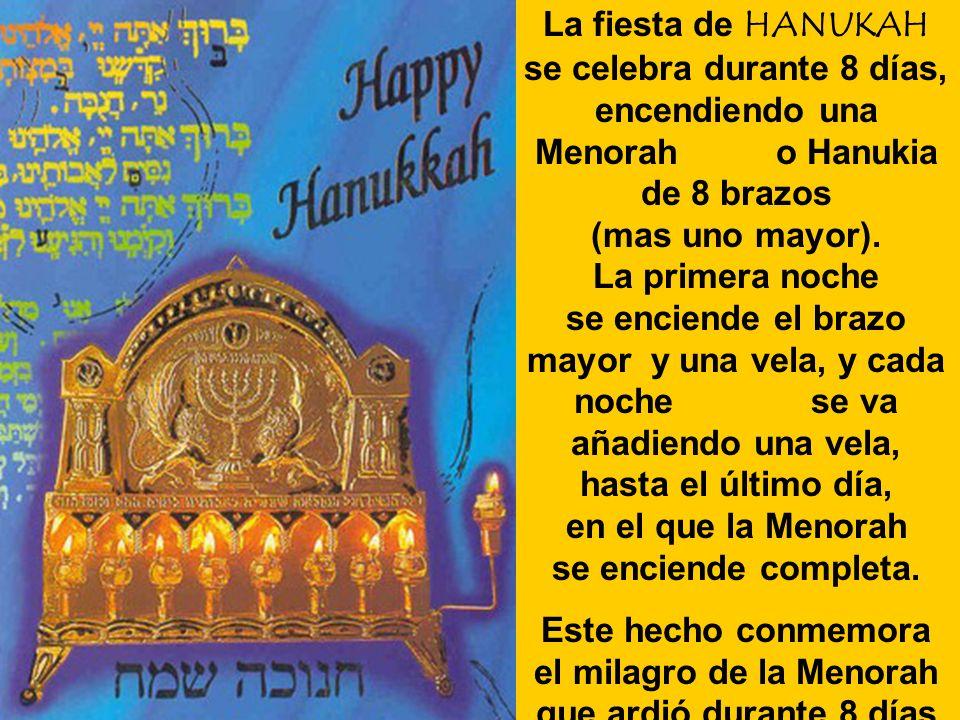 En Hanukah, se celebra el triunfo del pueblo judio, la recuperación de la independencia judía a manos de los macabeos y la purificación del Templo de Jerusalem.