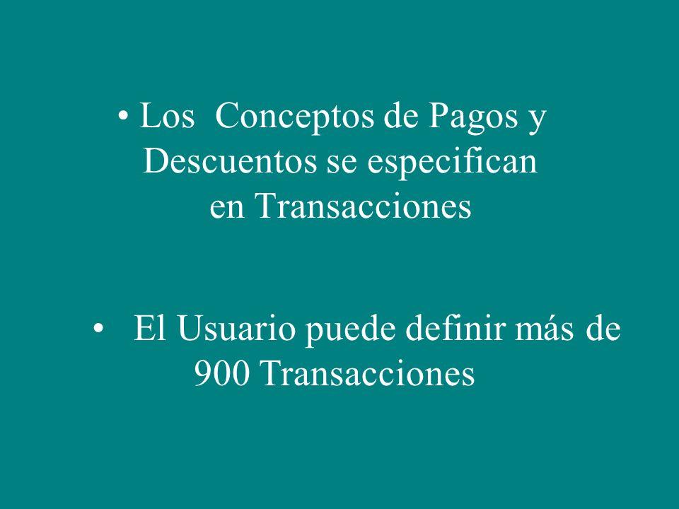 Los Conceptos de Pagos y Descuentos se especifican en Transacciones El Usuario puede definir más de 900 Transacciones