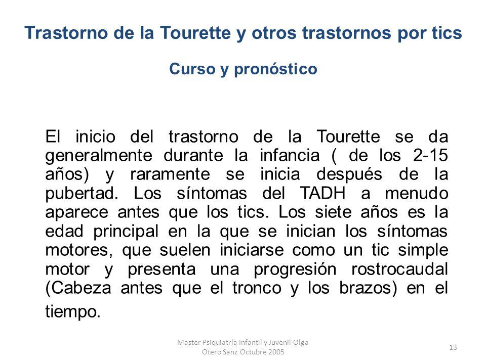 Master Psiquiatría Infantil y Juvenil Olga Otero Sanz Octubre 2005 13 El inicio del trastorno de la Tourette se da generalmente durante la infancia (