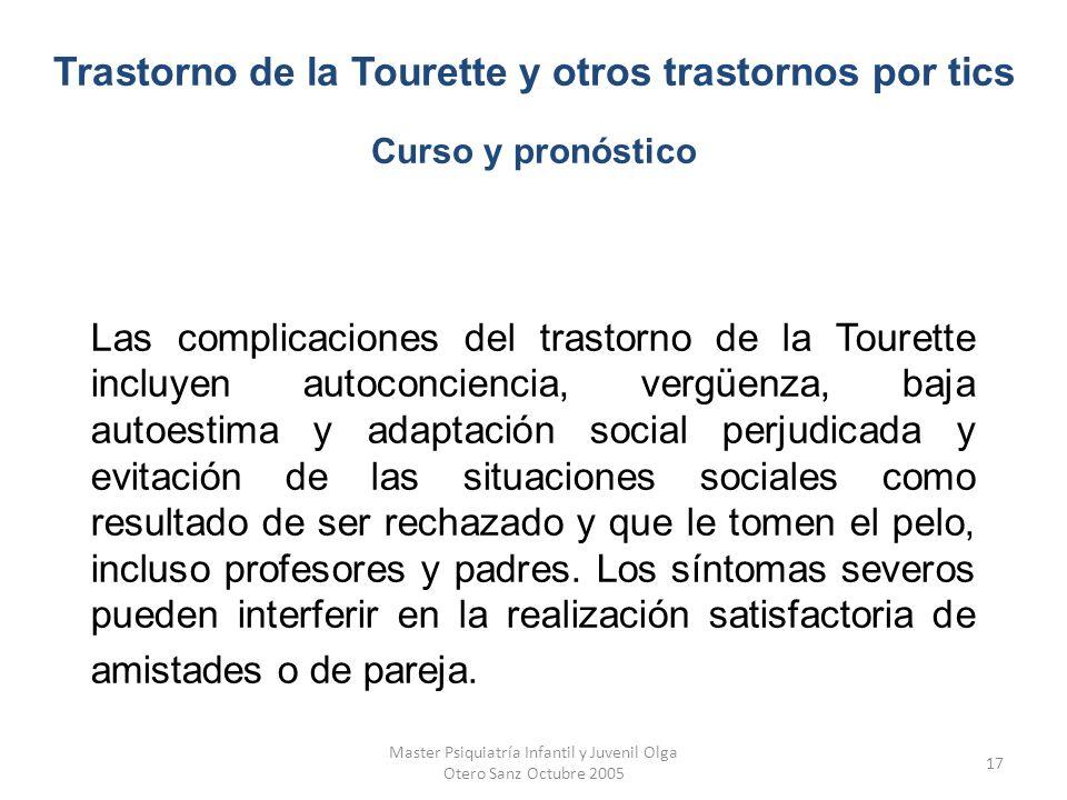 Master Psiquiatría Infantil y Juvenil Olga Otero Sanz Octubre 2005 17 Las complicaciones del trastorno de la Tourette incluyen autoconciencia, vergüen