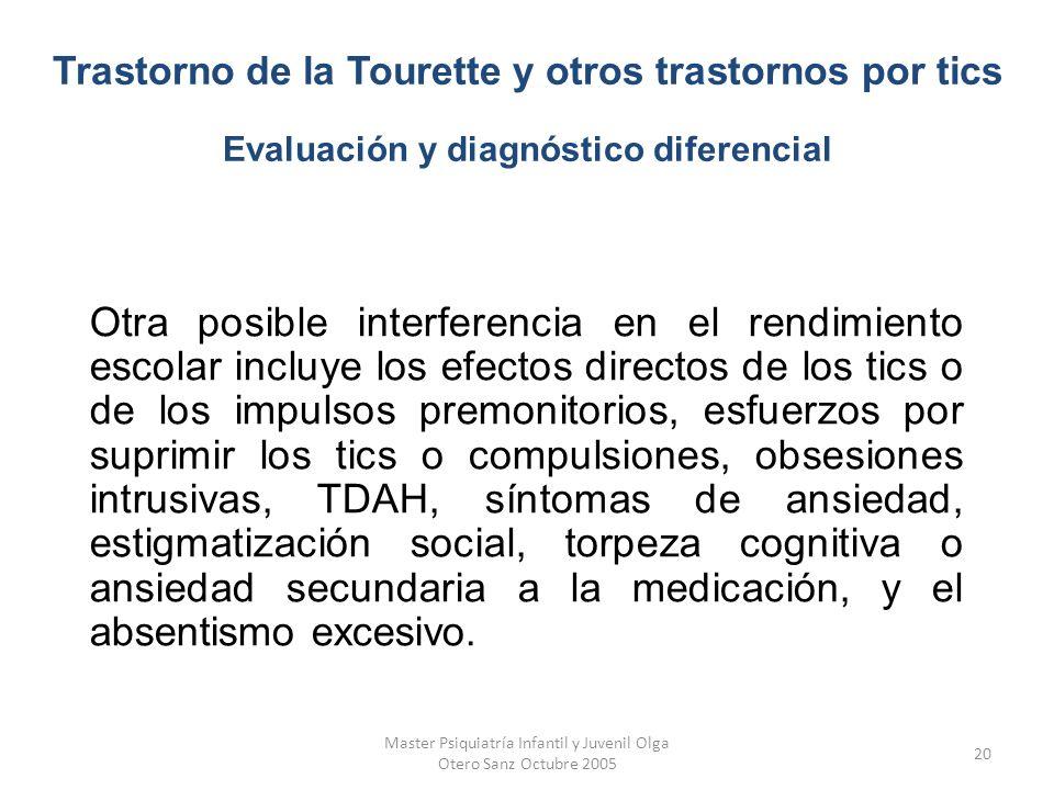 Master Psiquiatría Infantil y Juvenil Olga Otero Sanz Octubre 2005 20 Otra posible interferencia en el rendimiento escolar incluye los efectos directo
