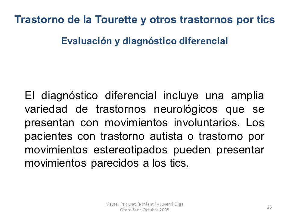 Master Psiquiatría Infantil y Juvenil Olga Otero Sanz Octubre 2005 23 El diagnóstico diferencial incluye una amplia variedad de trastornos neurológico