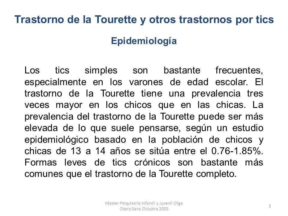 Master Psiquiatría Infantil y Juvenil Olga Otero Sanz Octubre 2005 4 La comorbilidad con otros trastornos es común y a menudo más incapacitantes que los tics.