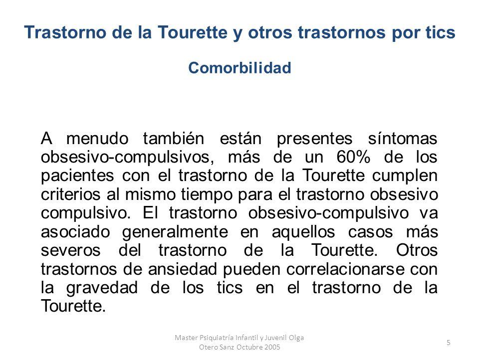 Master Psiquiatría Infantil y Juvenil Olga Otero Sanz Octubre 2005 6 Las bases neurológicas del trastorno de la Tourette no se conocen aún, aunque se considera una enfermedad neuropsiquiátrica con etiología variada.