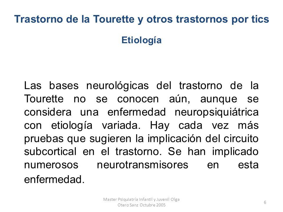 Master Psiquiatría Infantil y Juvenil Olga Otero Sanz Octubre 2005 6 Las bases neurológicas del trastorno de la Tourette no se conocen aún, aunque se