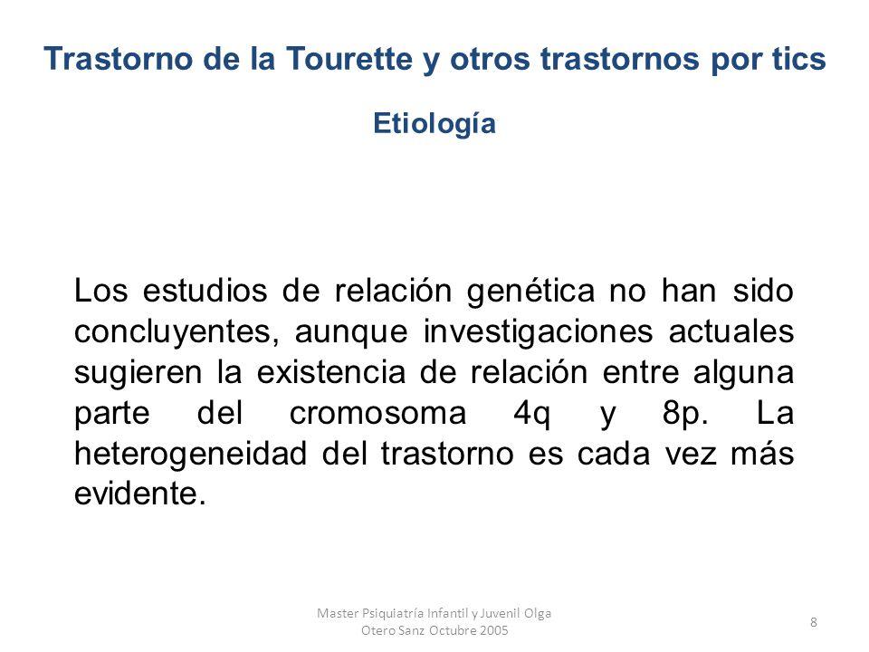 Master Psiquiatría Infantil y Juvenil Olga Otero Sanz Octubre 2005 8 Los estudios de relación genética no han sido concluyentes, aunque investigacione