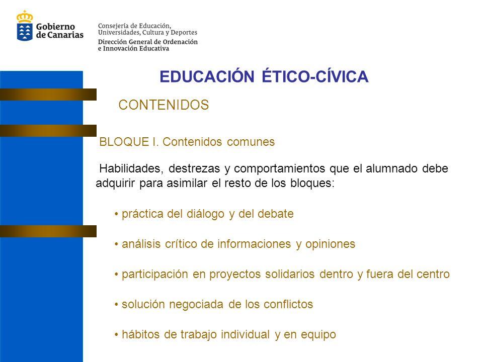 EDUCACIÓN ÉTICO-CÍVICA CONTENIDOS BLOQUE I. Contenidos comunes Habilidades, destrezas y comportamientos que el alumnado debe adquirir para asimilar el