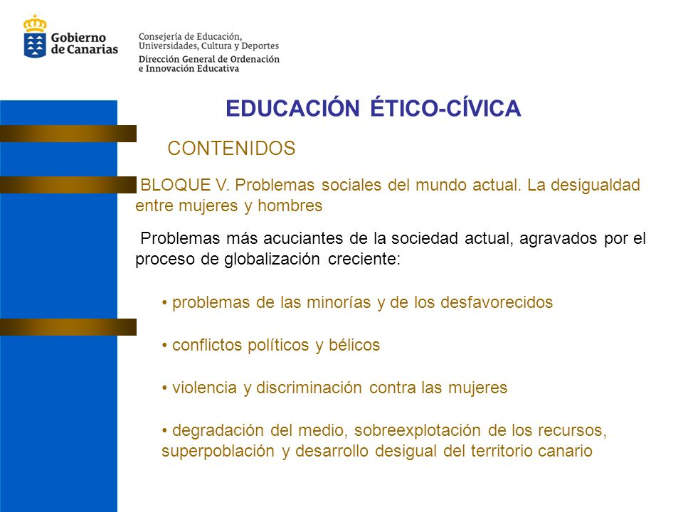 EDUCACIÓN ÉTICO-CÍVICA CONTENIDOS BLOQUE V. Problemas sociales del mundo actual. La desigualdad entre mujeres y hombres Problemas más acuciantes de la