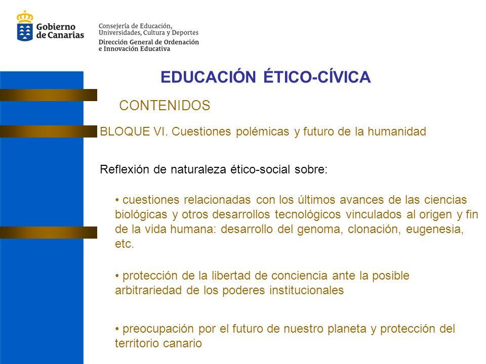 EDUCACIÓN ÉTICO-CÍVICA CONTENIDOS BLOQUE VI. Cuestiones polémicas y futuro de la humanidad Reflexión de naturaleza ético-social sobre: cuestiones rela