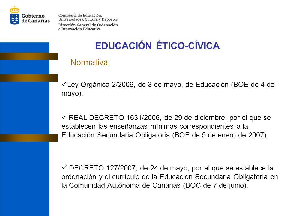 EDUCACIÓN ÉTICO-CÍVICA Normativa: Ley Orgánica 2/2006, de 3 de mayo, de Educación (BOE de 4 de mayo). REAL DECRETO 1631/2006, de 29 de diciembre, por