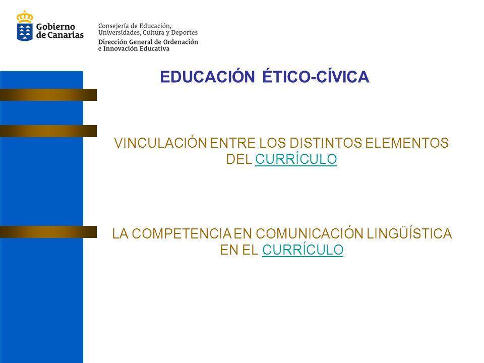 EDUCACIÓN ÉTICO-CÍVICA VINCULACIÓN ENTRE LOS DISTINTOS ELEMENTOS DEL CURRÍCULOCURRÍCULO LA COMPETENCIA EN COMUNICACIÓN LINGÜÍSTICA EN EL CURRÍCULOCURR