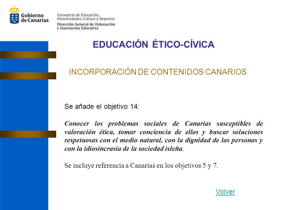 EDUCACIÓN ÉTICO-CÍVICA INCORPORACIÓN DE CONTENIDOS CANARIOS Se añade el objetivo 14: Conocer los problemas sociales de Canarias susceptibles de valora