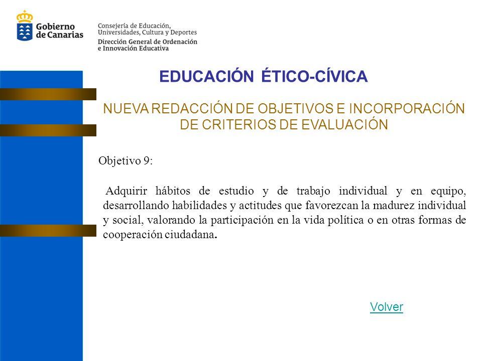 EDUCACIÓN ÉTICO-CÍVICA NUEVA REDACCIÓN DE OBJETIVOS E INCORPORACIÓN DE CRITERIOS DE EVALUACIÓN Adquirir hábitos de estudio y de trabajo individual y e