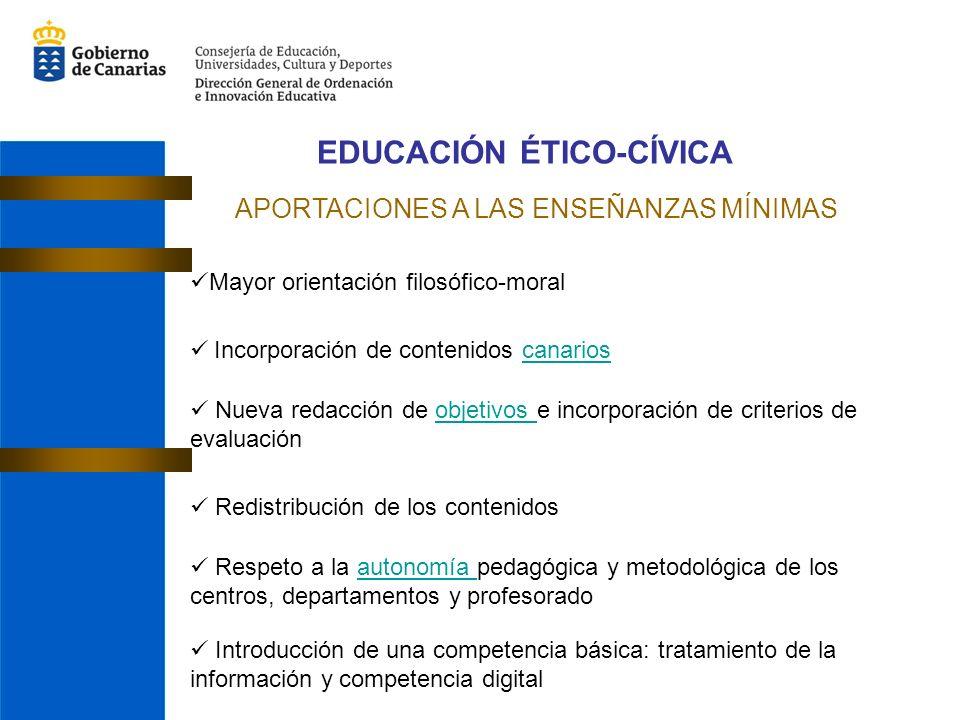 EDUCACIÓN ÉTICO-CÍVICA APORTACIONES A LAS ENSEÑANZAS MÍNIMAS Mayor orientación filosófico-moral Incorporación de contenidos canarioscanarios Nueva red