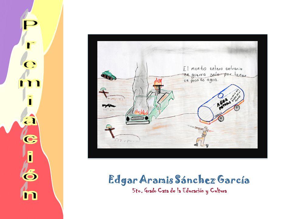 Edgar Aramis Sánchez García 5to. Grado Casa de la Educación y Cultura