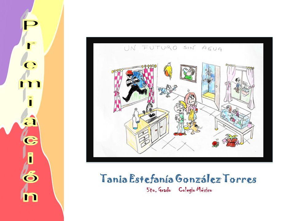 Tania Estefanía González Torres 5to. Grado Colegio México