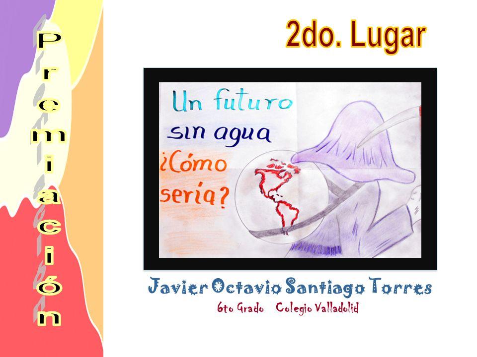 Javier Octavio Santiago Torres 6to Grado Colegio Valladolid