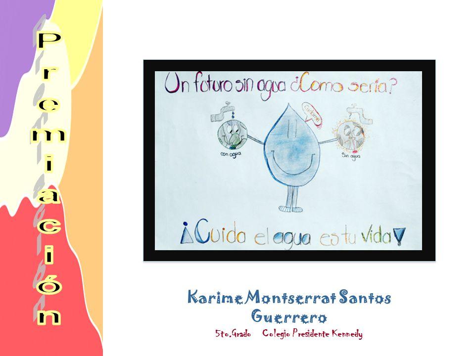 Karime Montserrat Santos Guerrero 5to.Grado Colegio Presidente Kennedy