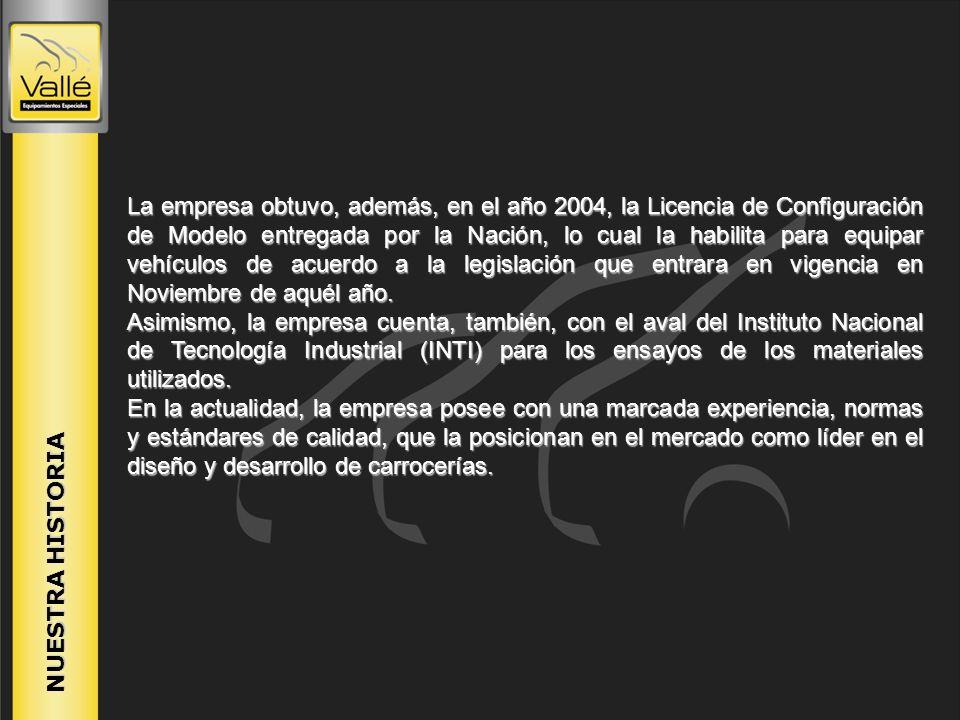 NUESTRA HISTORIA La empresa obtuvo, además, en el año 2004, la Licencia de Configuración de Modelo entregada por la Nación, lo cual la habilita para e
