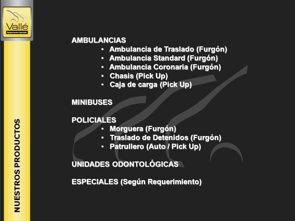 NUESTROS PRODUCTOS AMBULANCIAS Ambulancia de Traslado (Furgón) Ambulancia de Traslado (Furgón) Ambulancia Standard (Furgón) Ambulancia Standard (Furgó