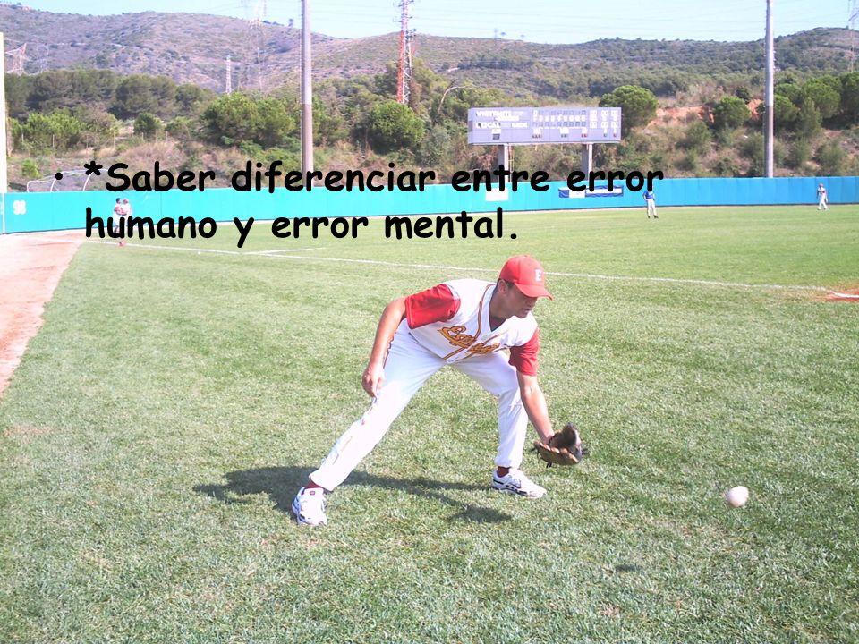 *Saber diferenciar entre error humano y error mental.