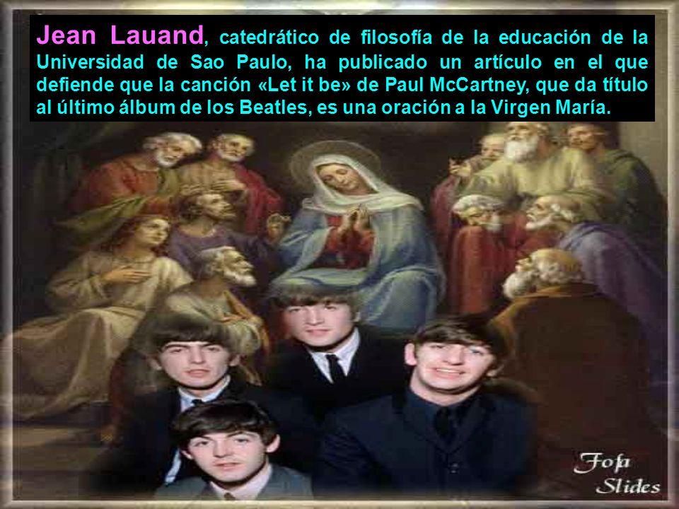 Jean Lauand, catedrático de filosofía de la educación de la Universidad de Sao Paulo, ha publicado un artículo en el que defiende que la canción «Let it be» de Paul McCartney, que da título al último álbum de los Beatles, es una oración a la Virgen María.