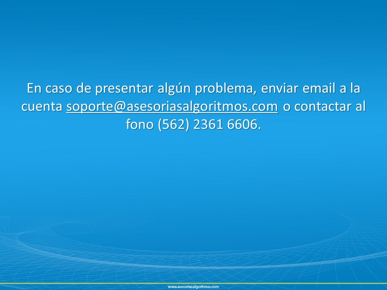 En caso de presentar algún problema, enviar email a la cuenta soporte@asesoriasalgoritmos.com o contactar al fono (562) 2361 6606.