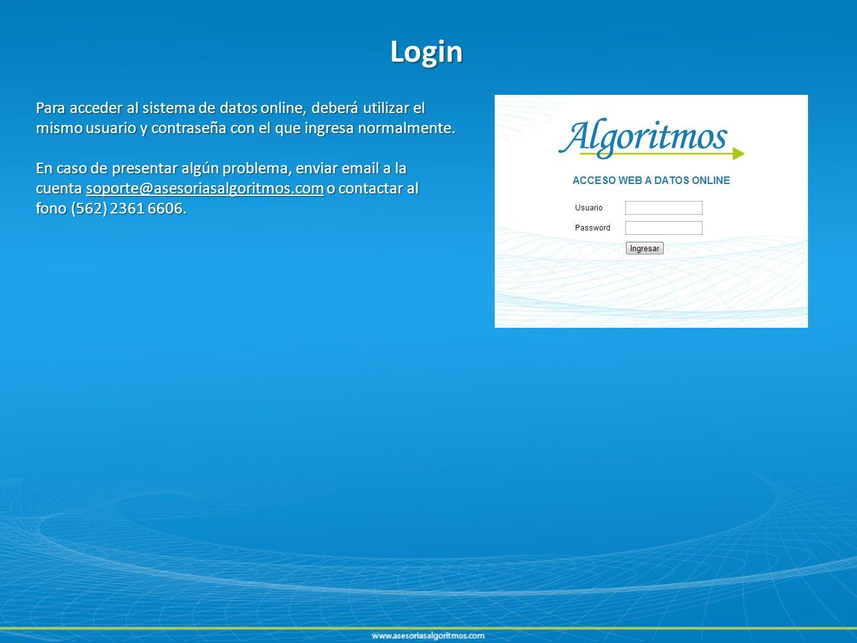 Login Para acceder al sistema de datos online, deberá utilizar el mismo usuario y contraseña con el que ingresa normalmente. En caso de presentar algú