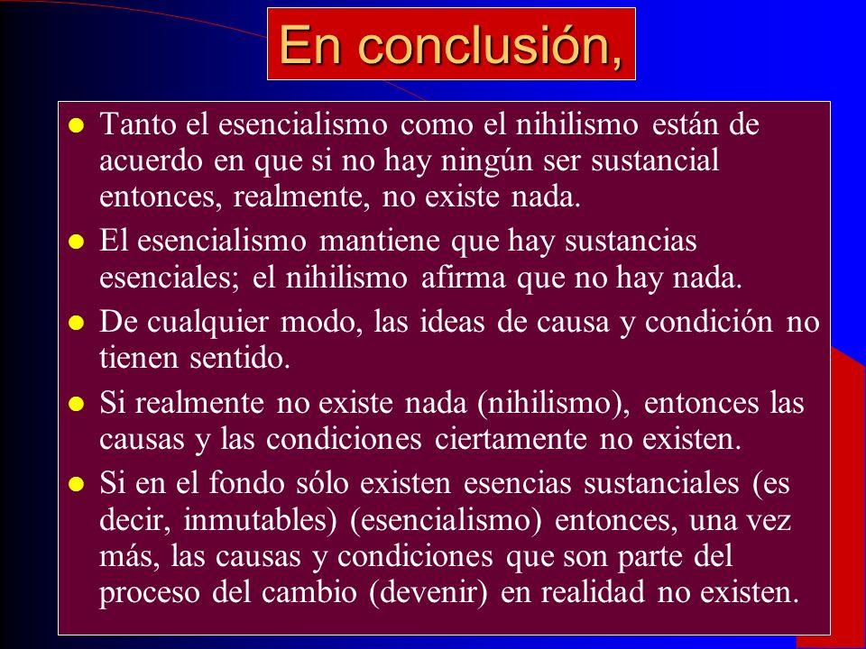 l Si nada se convierte en esencia (esencialismo y nihilismo), entonces nada procede de la esencia.