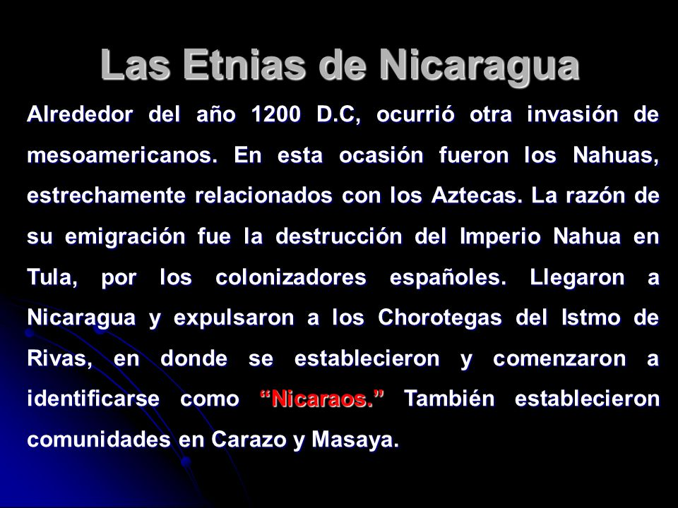 Las Etnias de Nicaragua Alrededor del año 1200 D.C, ocurrió otra invasión de mesoamericanos. En esta ocasión fueron los Nahuas, estrechamente relacion