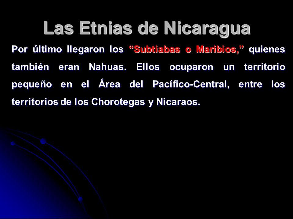 Las Etnias de Nicaragua Por último llegaron los Subtiabas o Maribios, quienes también eran Nahuas. Ellos ocuparon un territorio pequeño en el Área del