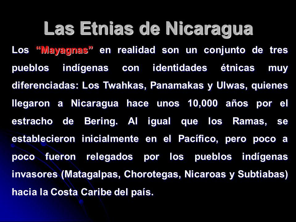 Las Etnias de Nicaragua Los Mayagnas en realidad son un conjunto de tres pueblos indígenas con identidades étnicas muy diferenciadas: Los Twahkas, Pan