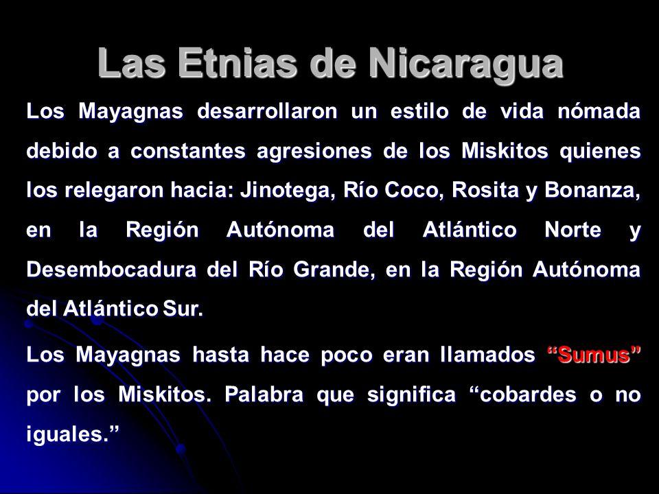 Las Etnias de Nicaragua Los Mayagnas desarrollaron un estilo de vida nómada debido a constantes agresiones de los Miskitos quienes los relegaron hacia