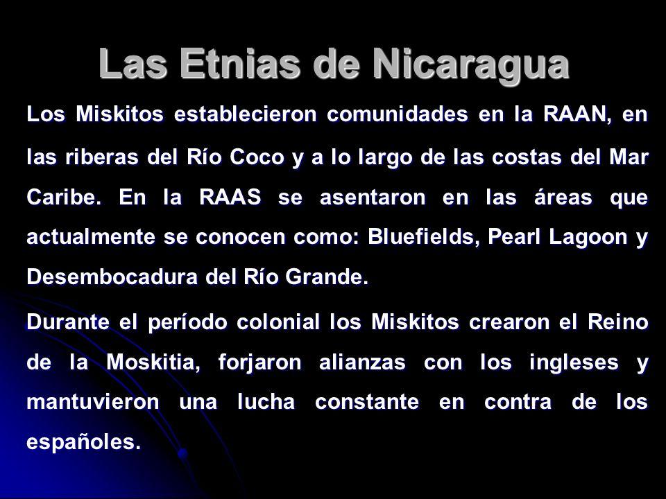 Las Etnias de Nicaragua Los Miskitos establecieron comunidades en la RAAN, en las riberas del Río Coco y a lo largo de las costas del Mar Caribe. En l