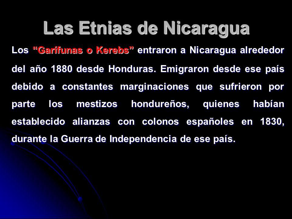 Las Etnias de Nicaragua Los Garífunas o Kerebs entraron a Nicaragua alrededor del año 1880 desde Honduras. Emigraron desde ese país debido a constante