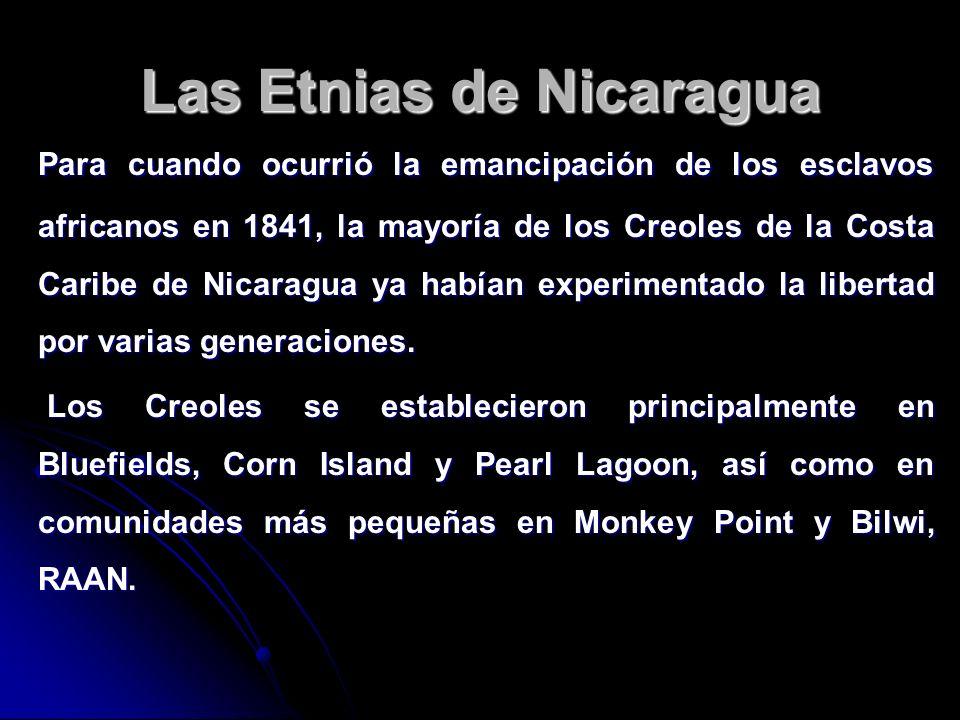 Las Etnias de Nicaragua Para cuando ocurrió la emancipación de los esclavos africanos en 1841, la mayoría de los Creoles de la Costa Caribe de Nicarag
