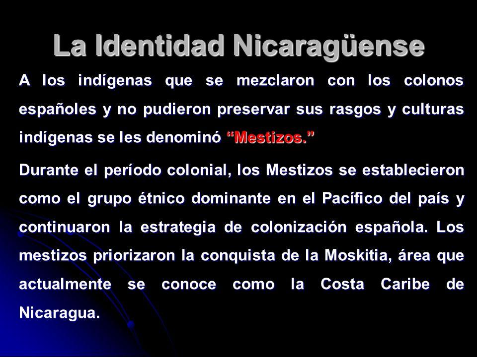 La Identidad Nicaragüense A los indígenas que se mezclaron con los colonos españoles y no pudieron preservar sus rasgos y culturas indígenas se les de
