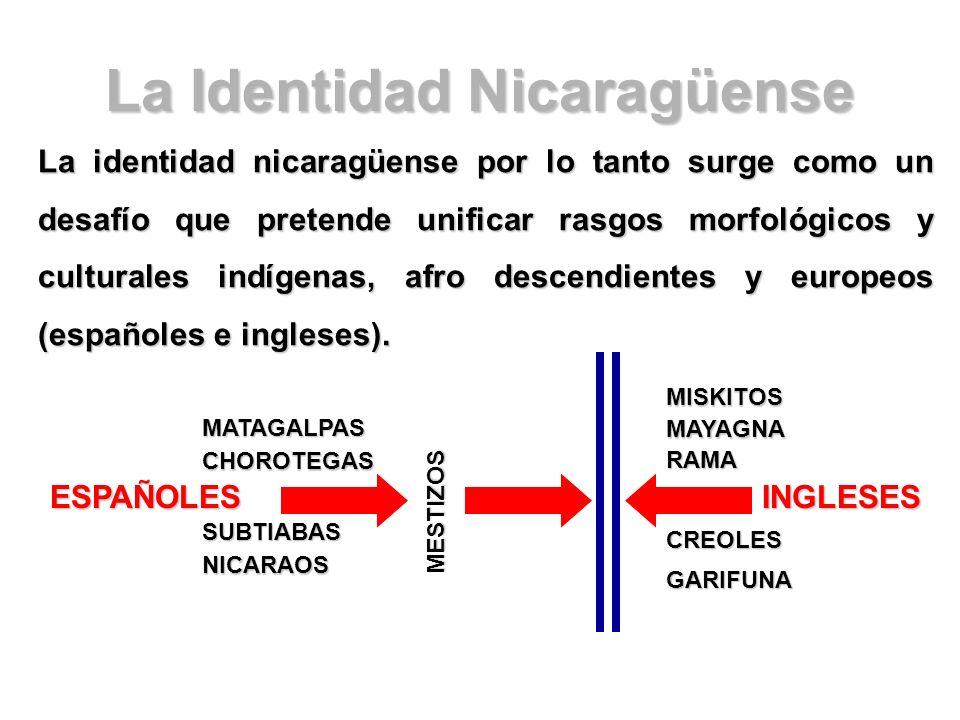 La Identidad Nicaragüense La identidad nicaragüense por lo tanto surge como un desafío que pretende unificar rasgos morfológicos y culturales indígena