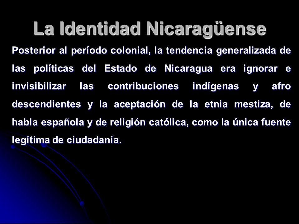 La Identidad Nicaragüense Posterior al período colonial, la tendencia generalizada de las políticas del Estado de Nicaragua era ignorar e invisibiliza