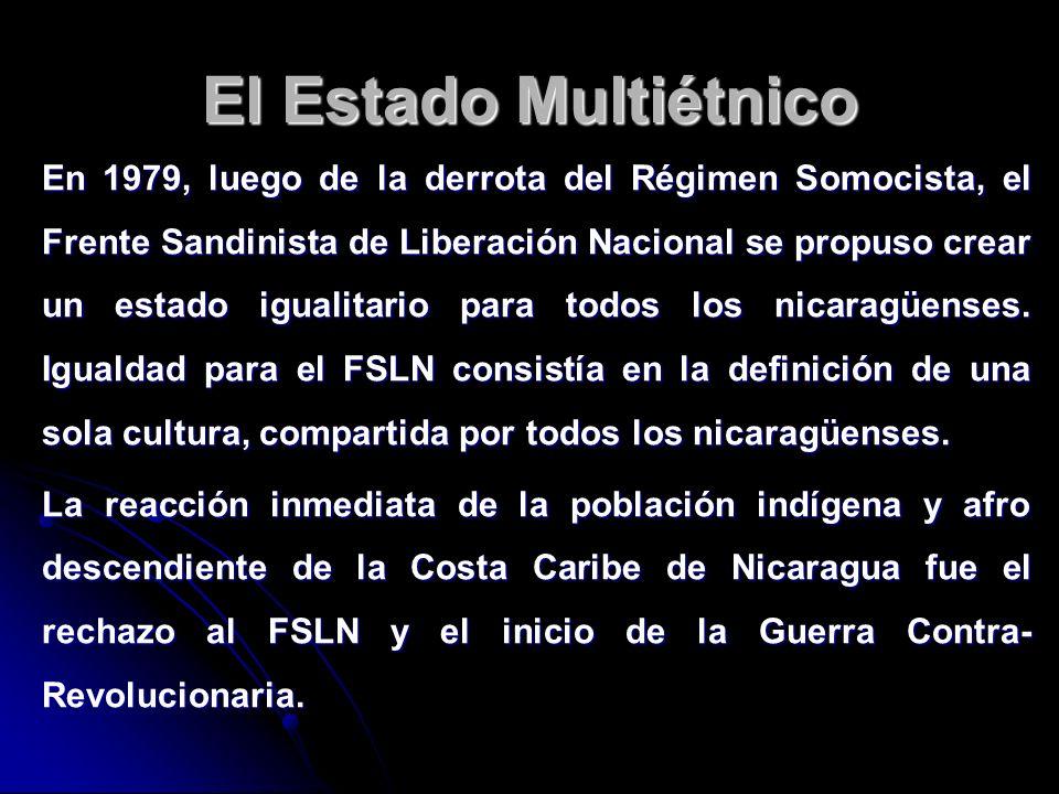 El Estado Multiétnico En 1979, luego de la derrota del Régimen Somocista, el Frente Sandinista de Liberación Nacional se propuso crear un estado igual