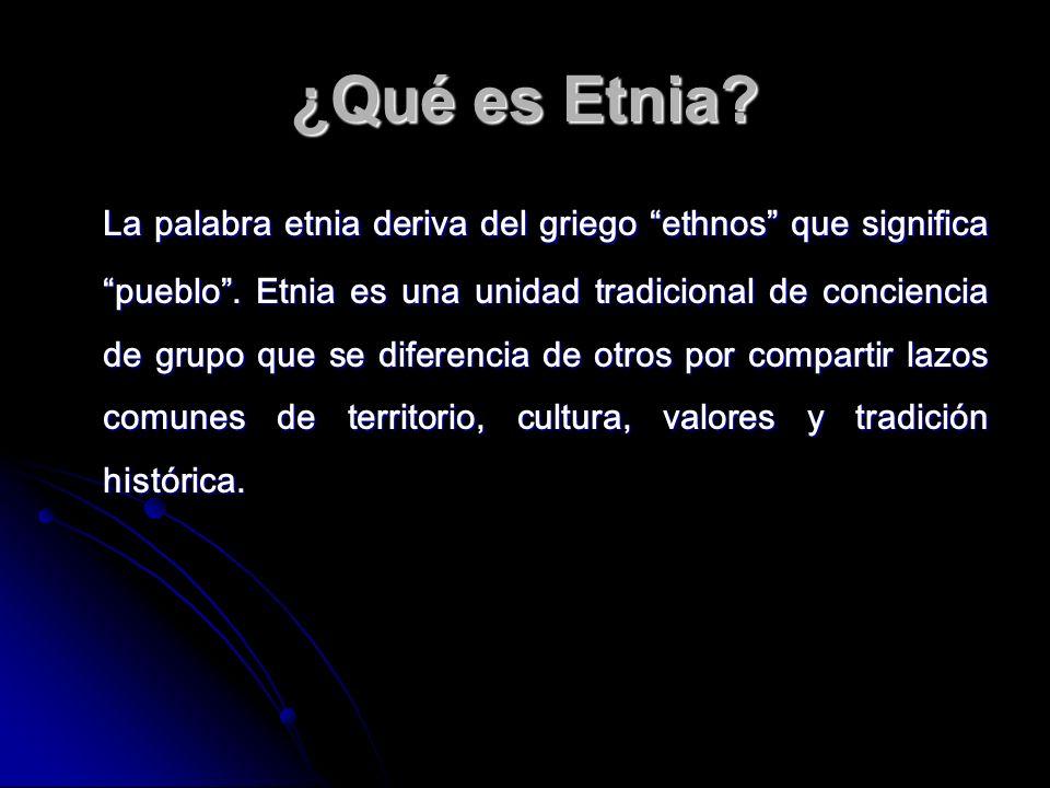 ¿Qué es Etnia? La palabra etnia deriva del griego ethnos que significa pueblo. Etnia es una unidad tradicional de conciencia de grupo que se diferenci