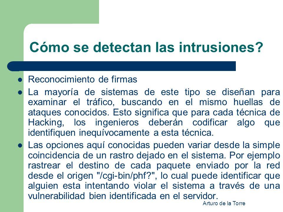 Arturo de la Torre Cómo se detectan las intrusiones? Reconocimiento de firmas La mayoría de sistemas de este tipo se diseñan para examinar el tráfico,